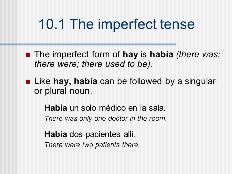 10.1 The imperfect tense Irregular verbs in the imperfect irserver SINGULAR FORMS yo ibaeraveía tú ibaserasveías Ud.
