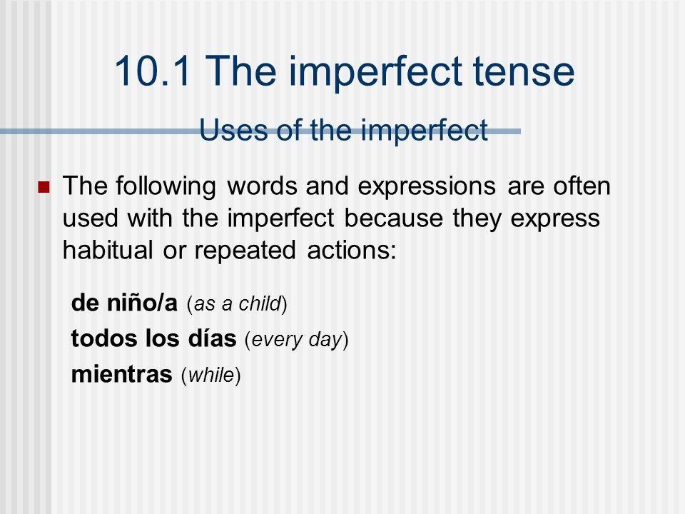 10.1 The imperfect tense 1.Habitual or repeated actions Íbamos al parque los domingos.