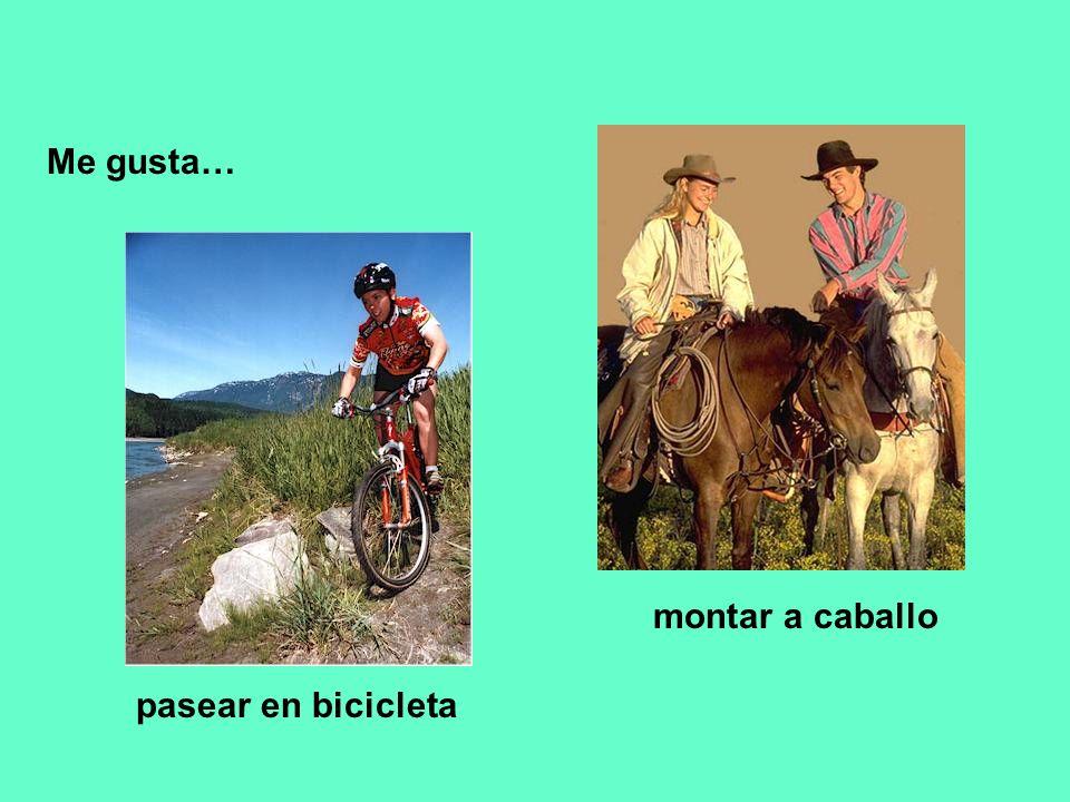 Me gusta… pasear en bicicleta montar a caballo