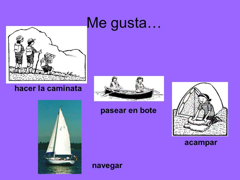 Me gusta… acampar pasear en bote hacer la caminata navegar