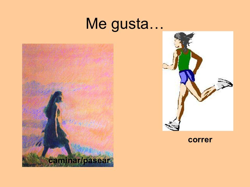 Me gusta… caminar/pasear correr