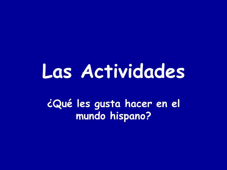 Las Actividades ¿Qué les gusta hacer en el mundo hispano