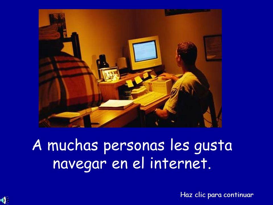 A muchas personas les gusta navegar en el internet. Haz clic para continuar