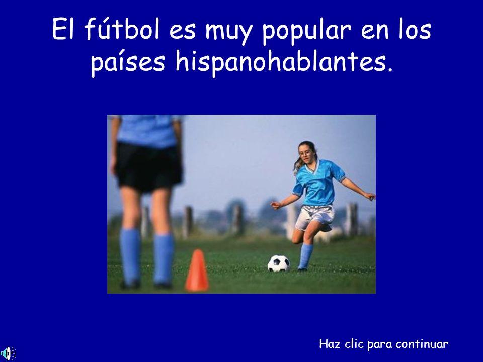 El fútbol es muy popular en los países hispanohablantes. Haz clic para continuar