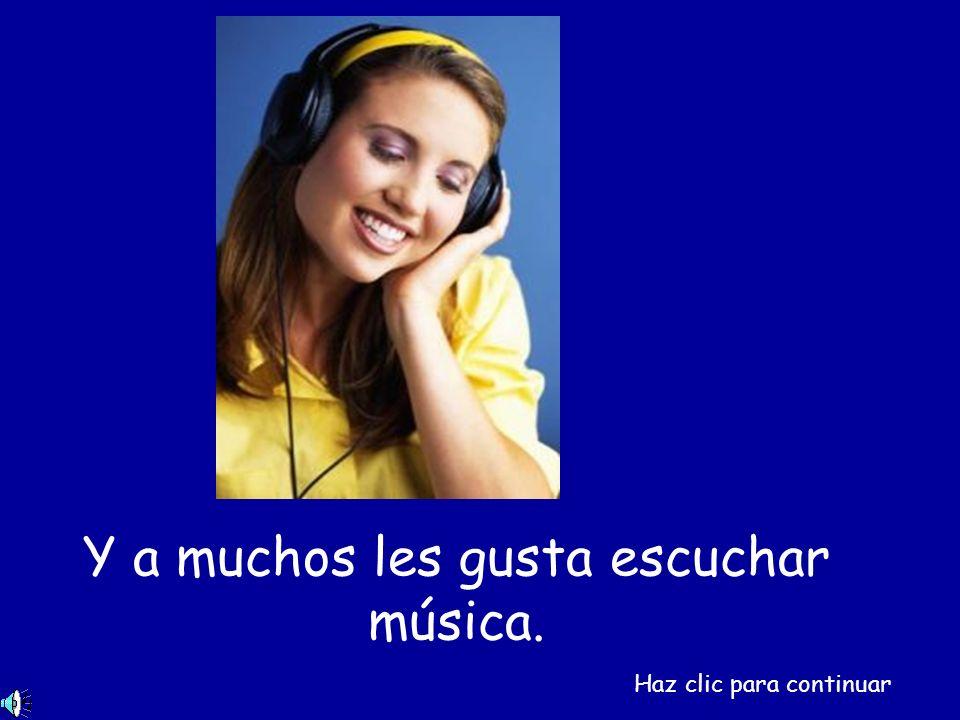Y a muchos les gusta escuchar música. Haz clic para continuar