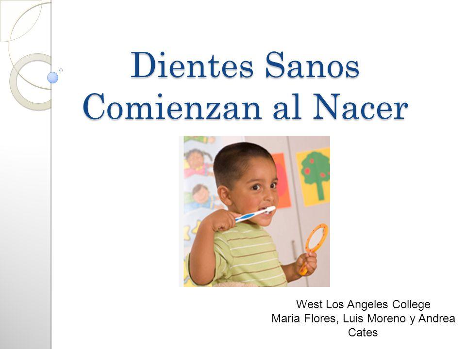 Dientes Sanos Comienzan al Nacer West Los Angeles College Maria Flores, Luis Moreno y Andrea Cates
