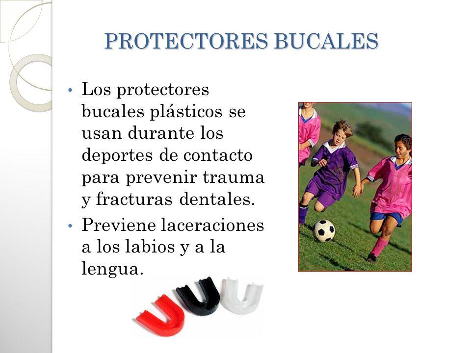 PROTECTORES BUCALES PROTECTORES BUCALES Los protectores bucales plásticos se usan durante los deportes de contacto para prevenir trauma y fracturas de