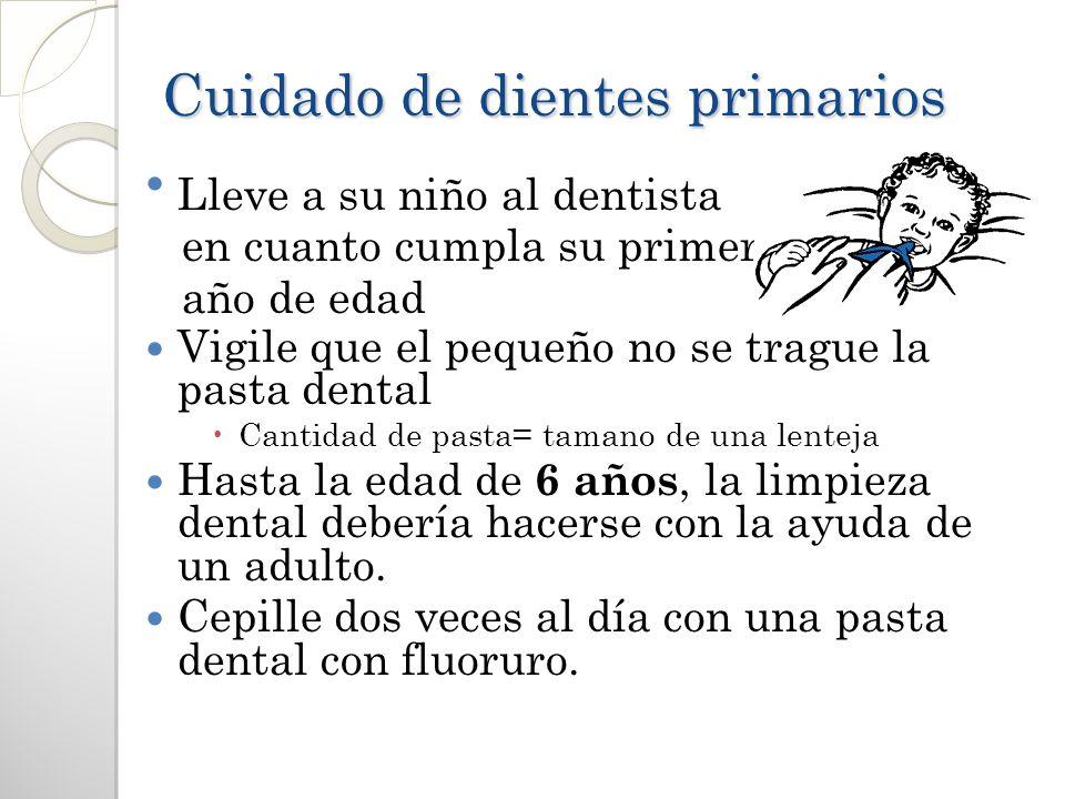 Cuidado de dientes primarios Lleve a su niño al dentista en cuanto cumpla su primer año de edad Vigile que el pequeño no se trague la pasta dental Can