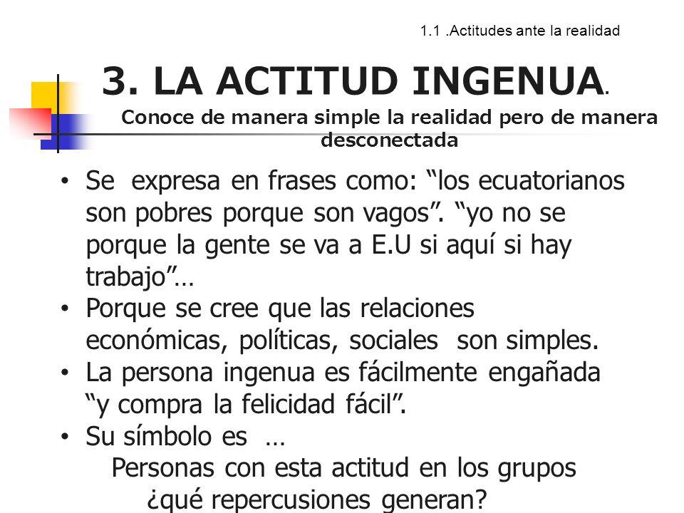 1.1.Actitudes ante la realidad 3.LA ACTITUD INGENUA.