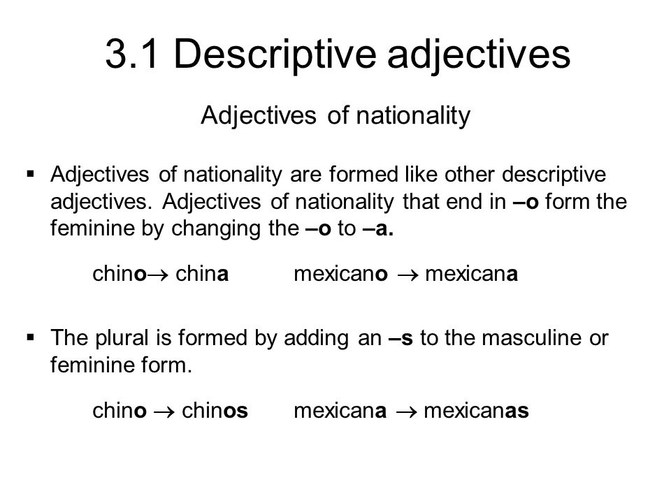 3.1 Descriptive adjectives Adjectives of nationality Adjectives of nationality that end in –e have only two forms, singular and plural.