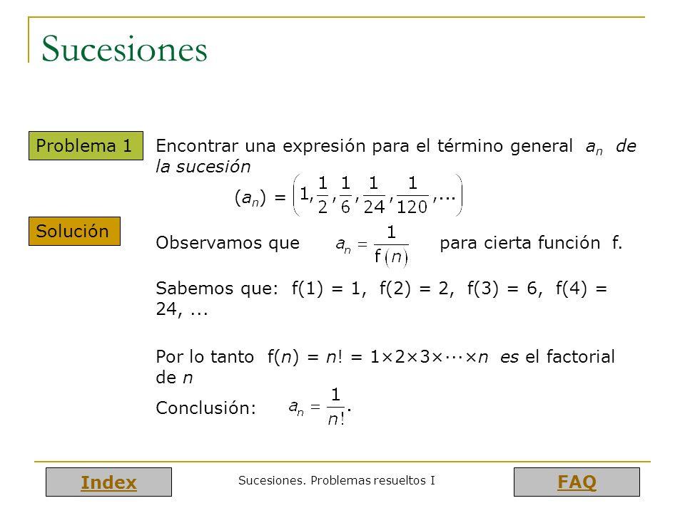 Index FAQ Sucesiones. Problemas resueltos I Sucesiones Problema 1 Encontrar una expresión para el término general a n de la sucesión (a n ) = Solución