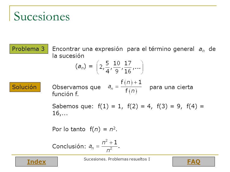 Index FAQ Sucesiones. Problemas resueltos I Sucesiones Problema 3 Encontrar una expresión para el término general a n de la sucesión (a n ) = Solución