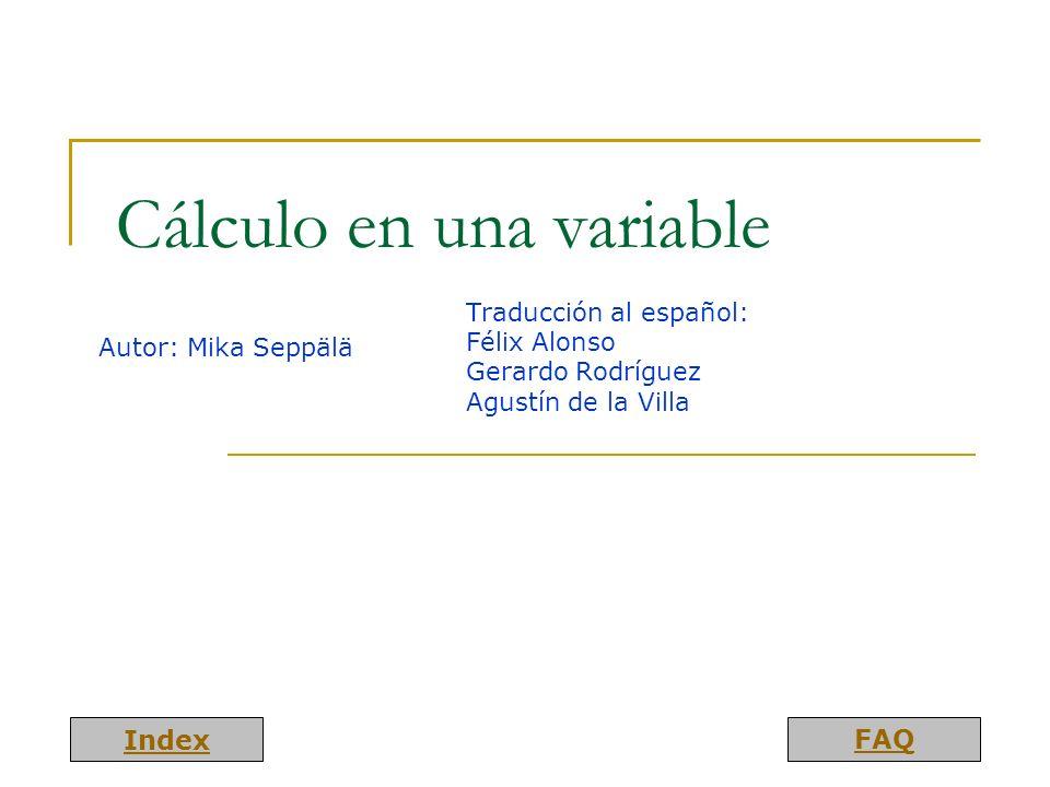 Index FAQ Cálculo en una variable Autor: Mika Seppälä Traducción al español: Félix Alonso Gerardo Rodríguez Agustín de la Villa