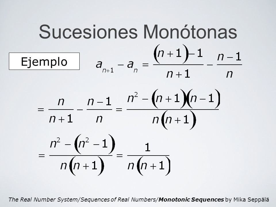 The Real Number System/Sequences of Real Numbers/Monotonic Sequences by Mika Seppälä Sucesiones Monótonas Ejemplo para todo n.