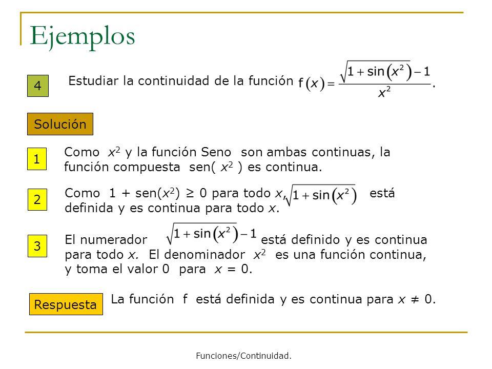 Ejemplos 4 Estudiar la continuidad de la función Solución Como x 2 y la función Seno son ambas continuas, la función compuesta sen( x 2 ) es continua.