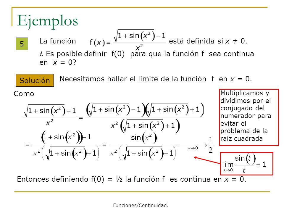 Ejemplos 5 La función está definida si x 0. ¿ Es posible definir f(0) para que la función f sea continua en x = 0? Solución Como Entonces definiendo f