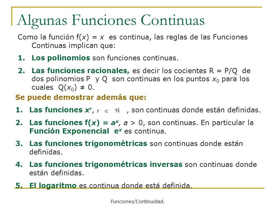 Algunas Funciones Continuas Como la función f(x) = x es continua, las reglas de las Funciones Continuas implican que: 1.Los polinomios son funciones c