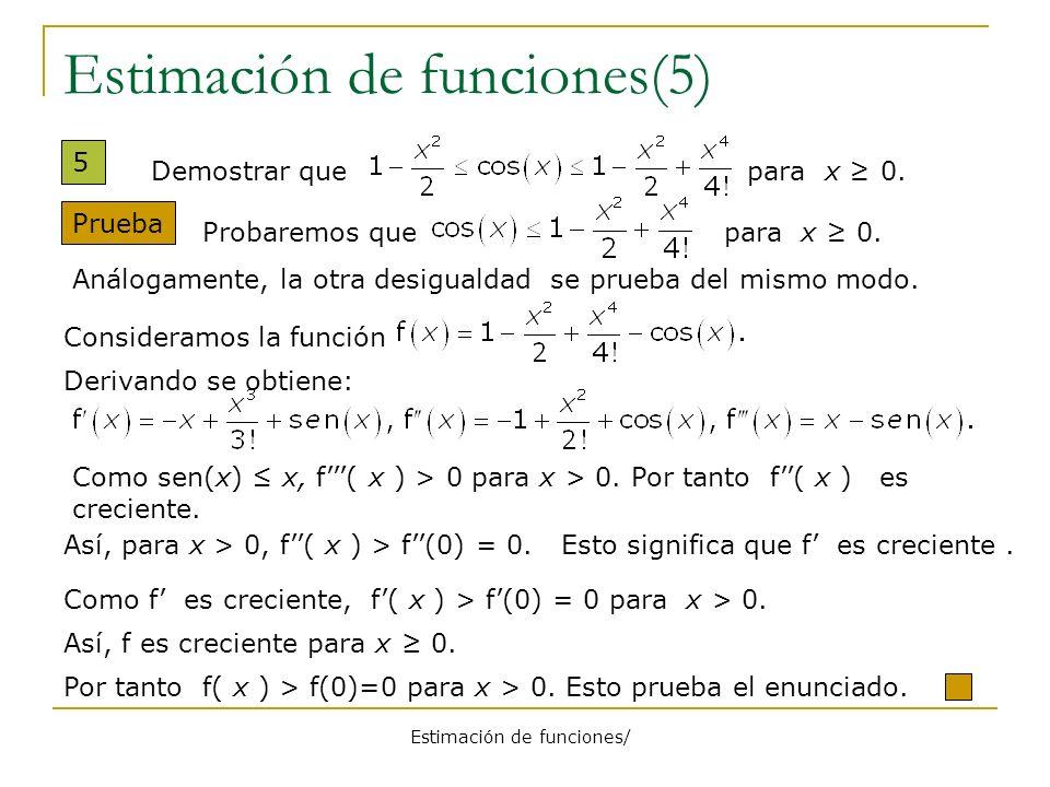 Estimación de funciones/ Estimación de funciones(5) 5 Prueba Demostrar que para x 0.Consideramos la función Probaremos que para x 0. Análogamente, la