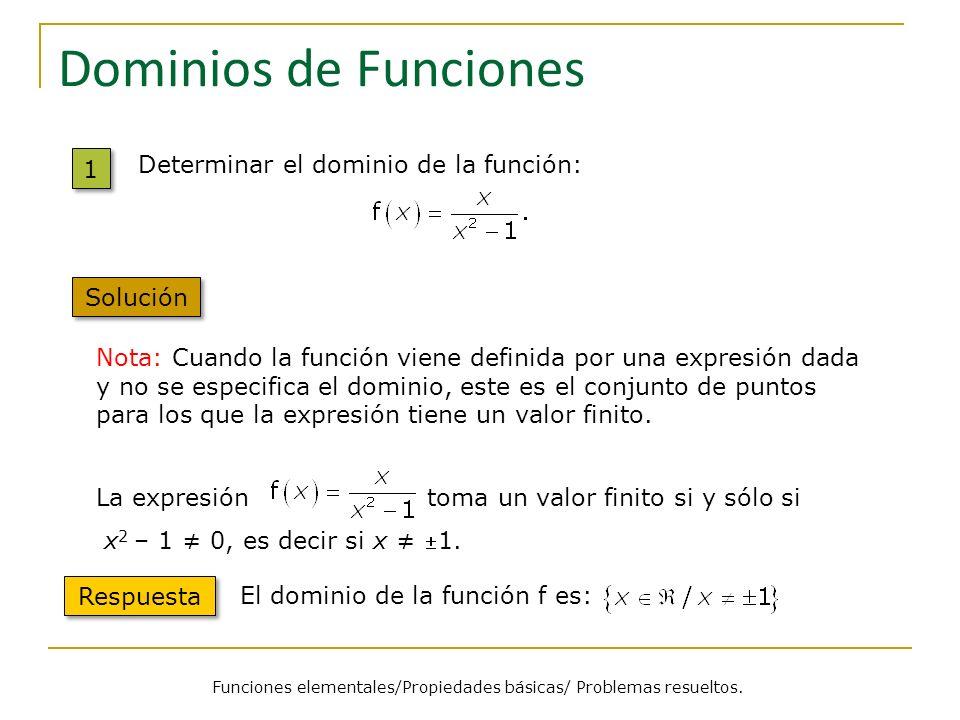 Dominios de Funciones 1 1 Nota: Cuando la función viene definida por una expresión dada y no se especifica el dominio, este es el conjunto de puntos p
