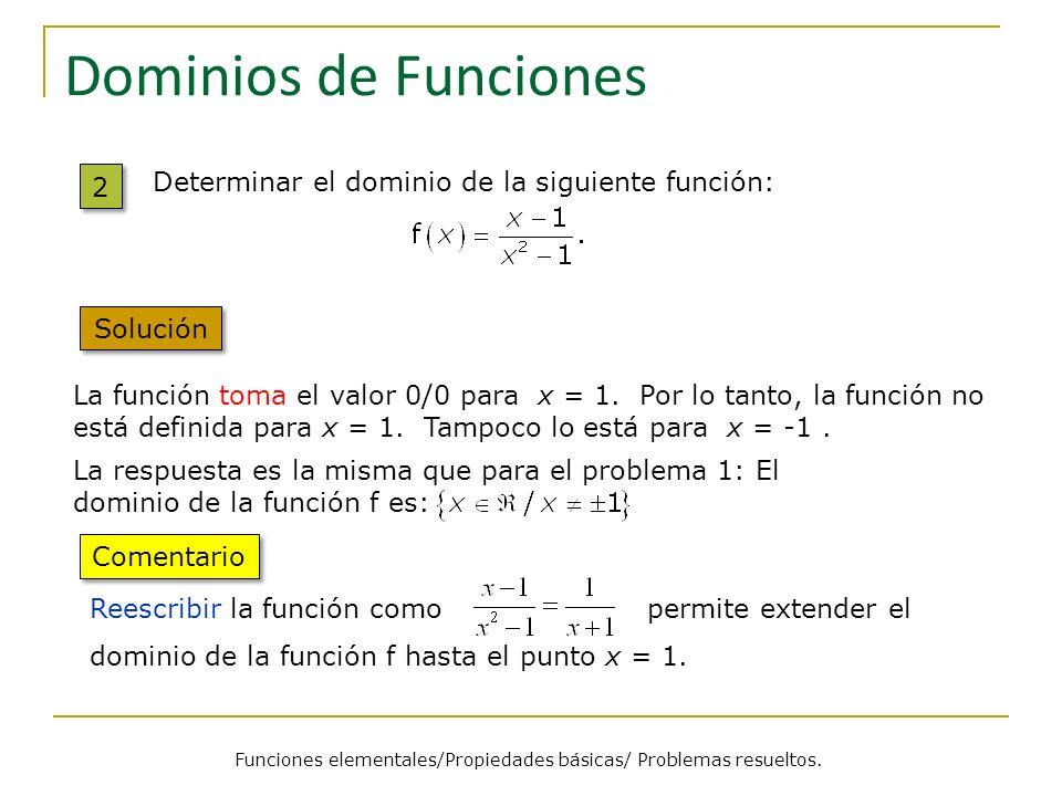 Dominios de Funciones 2 2 La función toma el valor 0/0 para x = 1. Por lo tanto, la función no está definida para x = 1. Tampoco lo está para x = -1.
