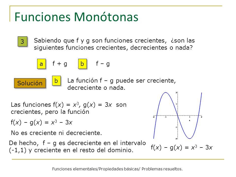 Funciones Monótonas 3 3 Solución Sabiendo que f y g son funciones crecientes, ¿son las siguientes funciones crecientes, decrecientes o nada? a a f + g