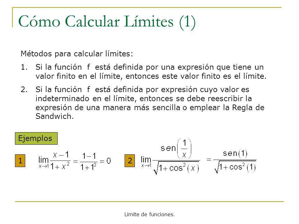 Límite de funciones. Cómo Calcular Límites (1) Métodos para calcular límites: 1.Si la función f está definida por una expresión que tiene un valor fin