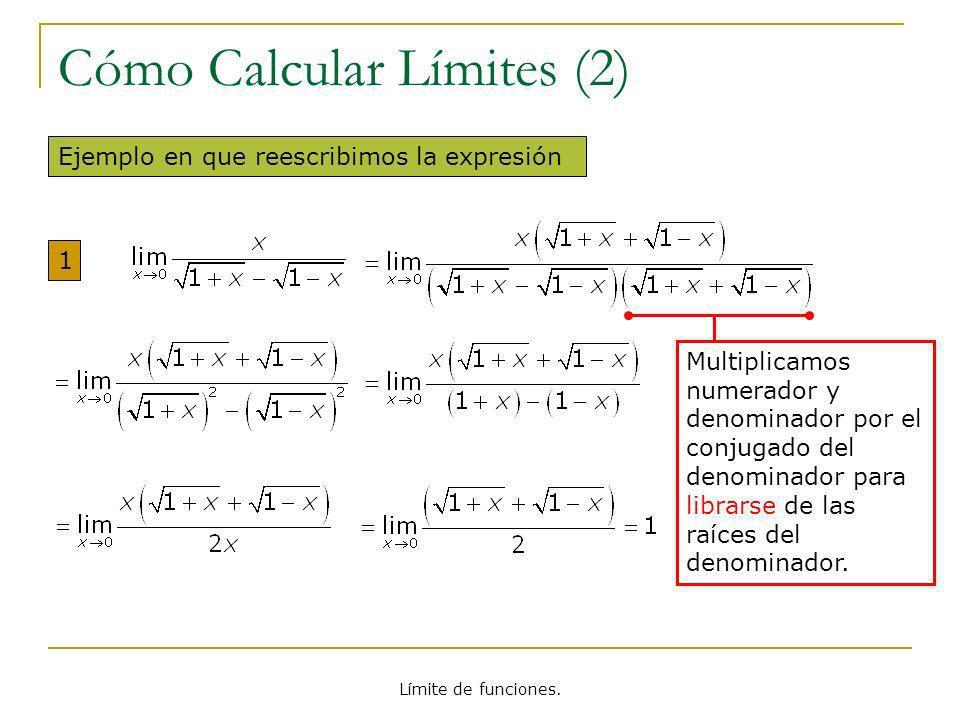Límite de funciones. Cómo Calcular Límites (2) Ejemplo en que reescribimos la expresión 1 Multiplicamos numerador y denominador por el conjugado del d