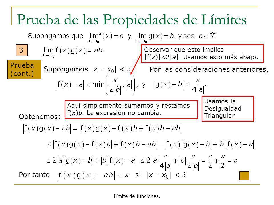 Límite de funciones. Prueba de las Propiedades de Límites 3 Prueba (cont.) Por tanto si |x – x 0 | < δ. Supongamos |x – x 0 | < δ. Por las consideraci