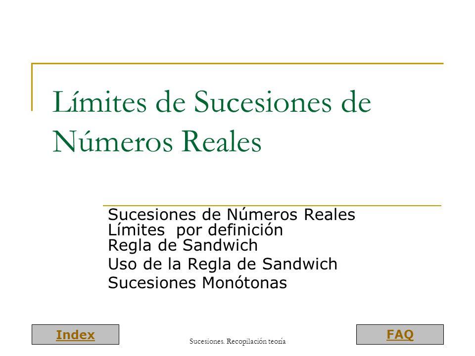 Index FAQ Límites de Sucesiones de Números Reales Sucesiones de Números Reales Límites por definición Regla de Sandwich Uso de la Regla de Sandwich Su