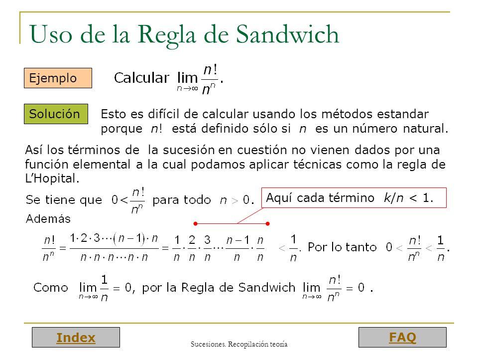 Index FAQ Sucesiones. Recopilación teoría Uso de la Regla de Sandwich Ejemplo Solución Esto es difícil de calcular usando los métodos estandar porque