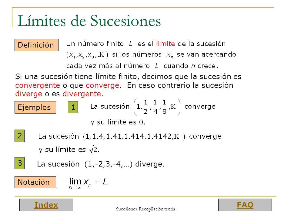 Index FAQ Sucesiones. Recopilación teoría Límites de Sucesiones Definición Ejemplos 1 2 3 Notación Si una sucesión tiene límite finito, decimos que la