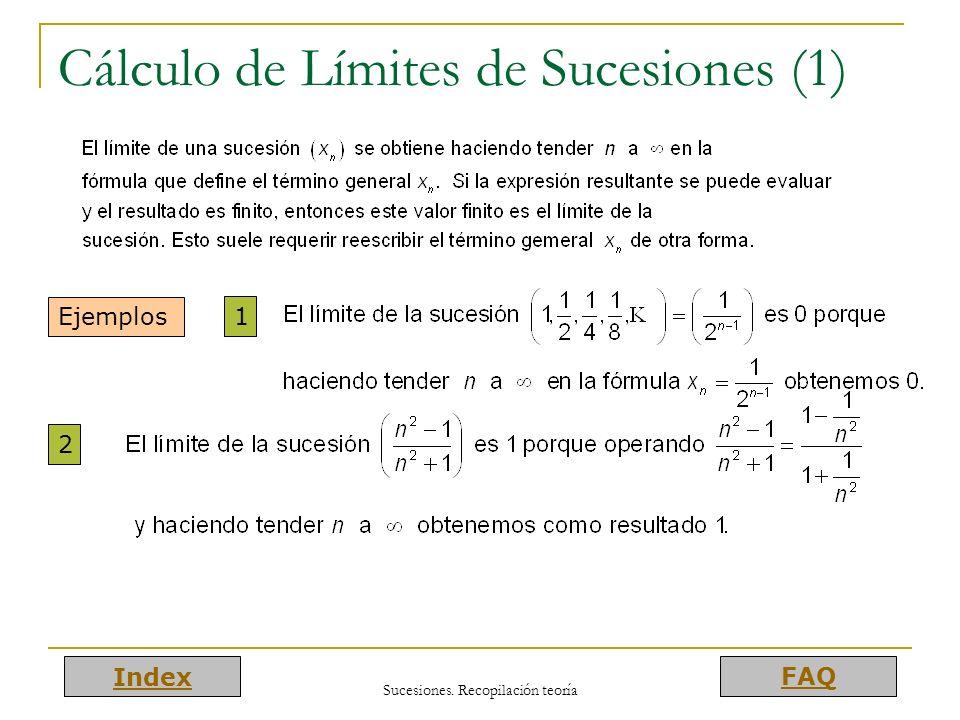 Index FAQ Sucesiones. Recopilación teoría Cálculo de Límites de Sucesiones (1) Ejemplos 1 2