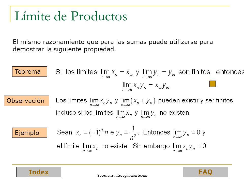 Index FAQ Sucesiones. Recopilación teoría Límite de Productos El mismo razonamiento que para las sumas puede utilizarse para demostrar la siguiente pr