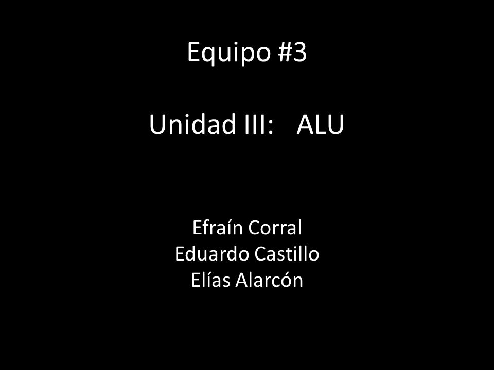 Equipo #3 Unidad III:ALU Efraín Corral Eduardo Castillo Elías Alarcón
