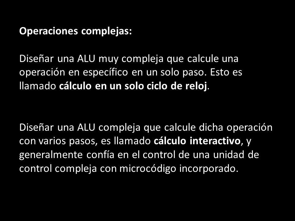 Operaciones complejas: Diseñar una ALU muy compleja que calcule una operación en específico en un solo paso. Esto es llamado cálculo en un solo ciclo