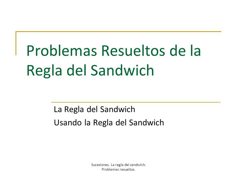 Problemas Resueltos de la Regla del Sandwich La Regla del Sandwich Usando la Regla del Sandwich Sucesiones. La regla del sandwich. Problemas resueltos