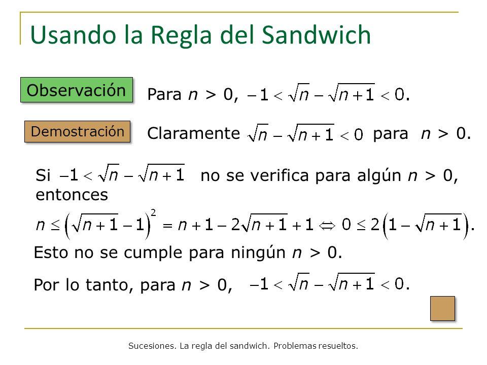Usando la Regla del Sandwich Observación Sucesiones. La regla del sandwich. Problemas resueltos. Para n > 0, Demostración Claramente para n > 0. Si no
