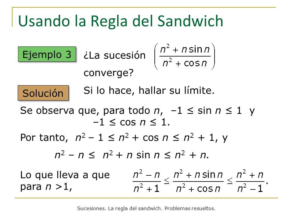 Usando la Regla del Sandwich Ejemplo 3 Solución ¿La sucesión converge? Si lo hace, hallar su límite. Sucesiones. La regla del sandwich. Problemas resu