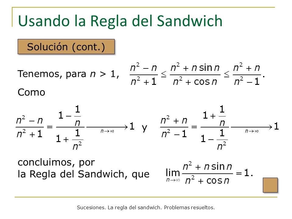 Usando la Regla del Sandwich Solución (cont.) Sucesiones. La regla del sandwich. Problemas resueltos. Tenemos, para n > 1, Como y concluimos, por la R