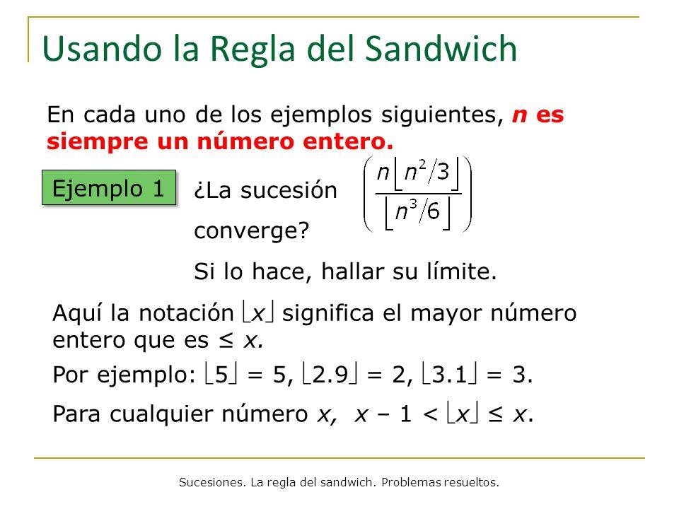 Usando la Regla del Sandwich Solución Observamos que, por la definición de x, n 2 /3 – 1 < n 2 /3 n 2 /3 y n 3 /6 – 1 < n 3 /6 n 3 /6.