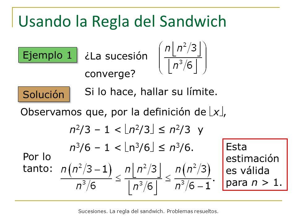 Usando la Regla del Sandwich Solución Observamos que, por la definición de x, n 2 /3 – 1 < n 2 /3 n 2 /3 y n 3 /6 – 1 < n 3 /6 n 3 /6. Por lo tanto: E