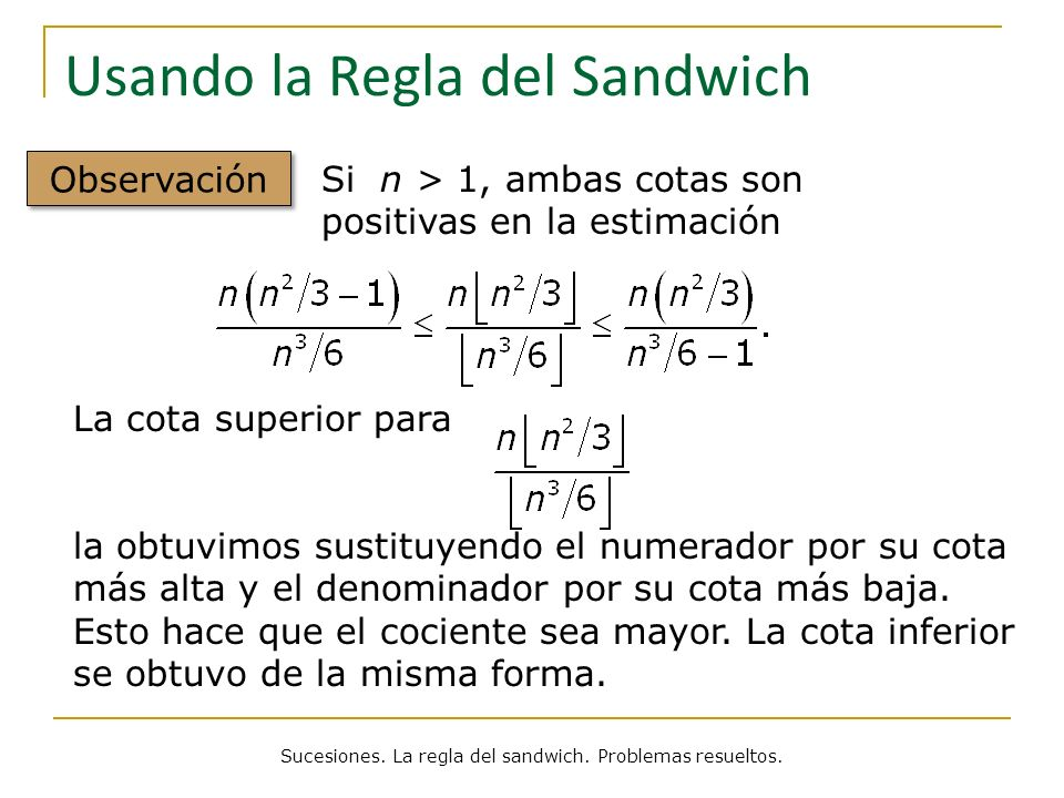 Usando la Regla del Sandwich Observación Si n > 1, ambas cotas son positivas en la estimación Sucesiones. La regla del sandwich. Problemas resueltos.