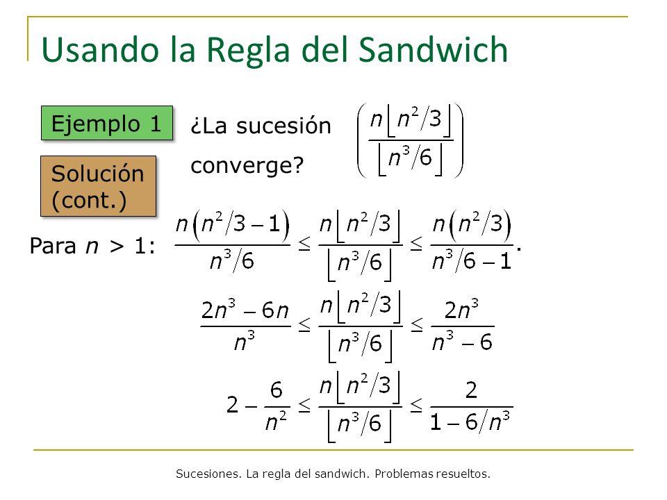 Usando la Regla del Sandwich Solución (cont.) ¿La sucesión converge? Para n > 1: Sucesiones. La regla del sandwich. Problemas resueltos. Ejemplo 1