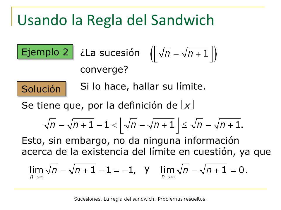 Usando la Regla del Sandwich Ejemplo 2 Solución ¿La sucesión converge? Si lo hace, hallar su límite. Sucesiones. La regla del sandwich. Problemas resu