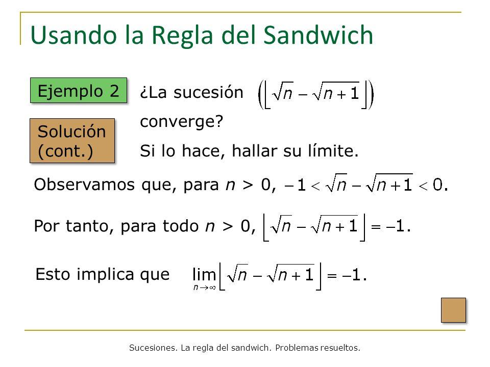 Usando la Regla del Sandwich Ejemplo 2 Solución (cont.) ¿La sucesión converge? Si lo hace, hallar su límite. Sucesiones. La regla del sandwich. Proble