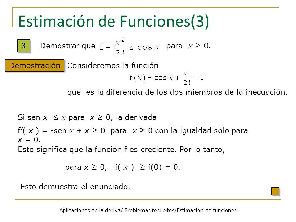 Estimación de Funciones(3) 3 3 Demostración Demostrar que para x 0. Consideremos la función que es la diferencia de los dos miembros de la inecuación.