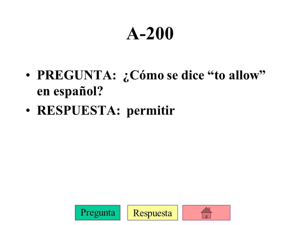 Respuesta Pregunta A-200 PREGUNTA: ¿Cómo se dice to allow en español? RESPUESTA: permitir