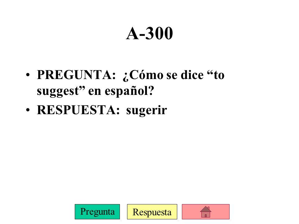 Respuesta Pregunta A-300 PREGUNTA: ¿Cómo se dice to suggest en español? RESPUESTA: sugerir