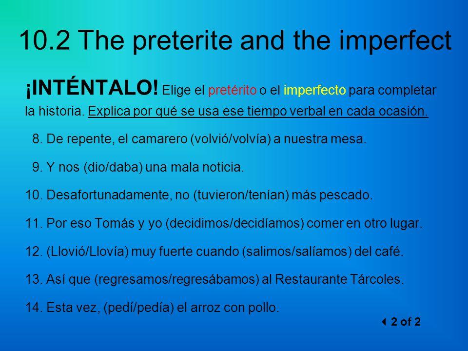 10.2 The preterite and the imperfect ¡INTÉNTALO! Elige el pretérito o el imperfecto para completar la historia. Explica por qué se usa ese tiempo verb