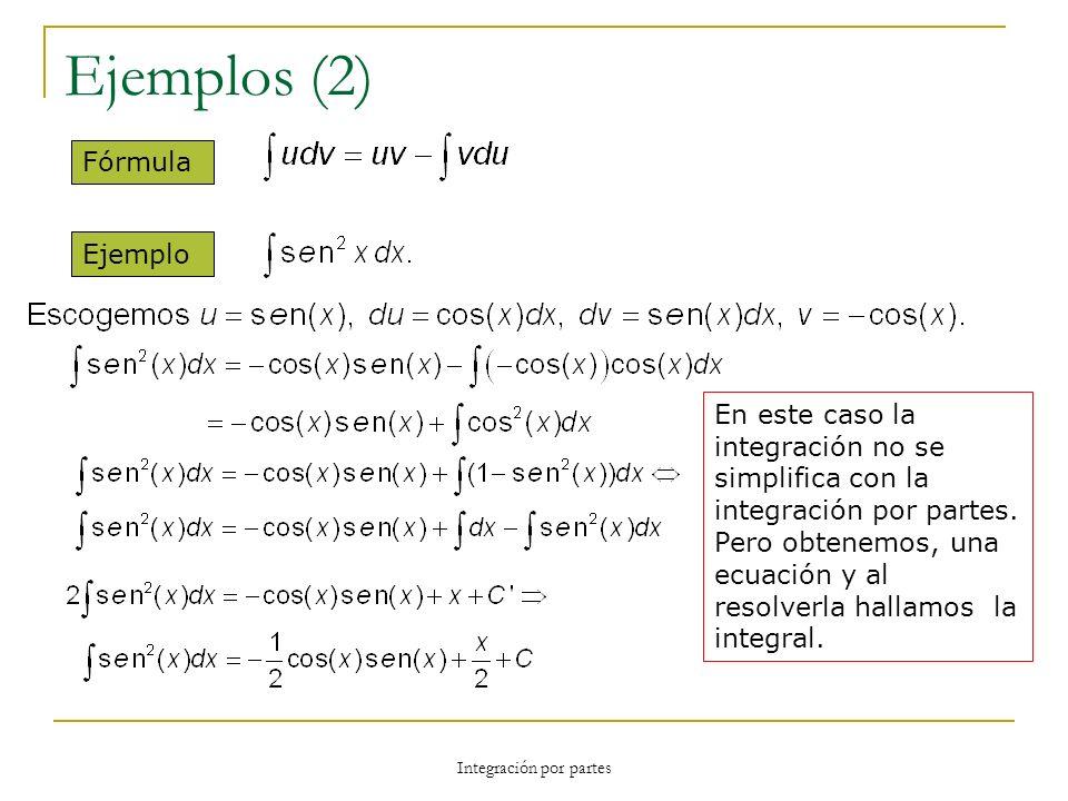 Integración por partes Ejemplos (2) Fórmula Ejemplo En este caso la integración no se simplifica con la integración por partes. Pero obtenemos, una ec